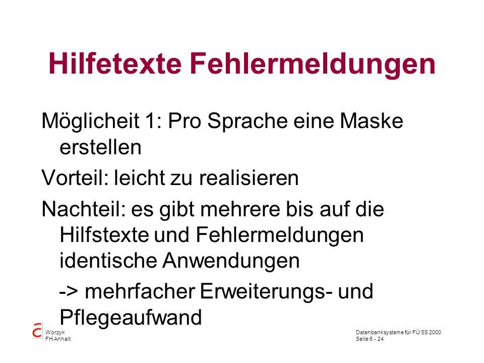 Datenbanksysteme für FÜ SS 2000 Seite 6 - 24 Worzyk FH Anhalt Hilfetexte Fehlermeldungen Möglicheit 1: Pro Sprache eine Maske erstellen Vorteil: leich