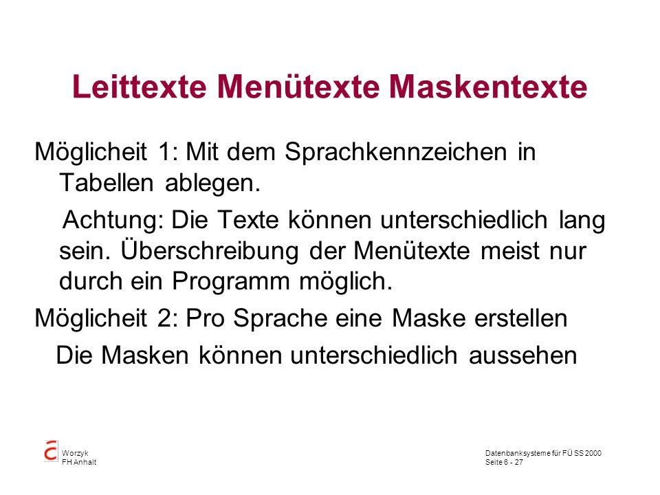 Datenbanksysteme für FÜ SS 2000 Seite 6 - 27 Worzyk FH Anhalt Leittexte Menütexte Maskentexte Möglicheit 1: Mit dem Sprachkennzeichen in Tabellen ablegen.