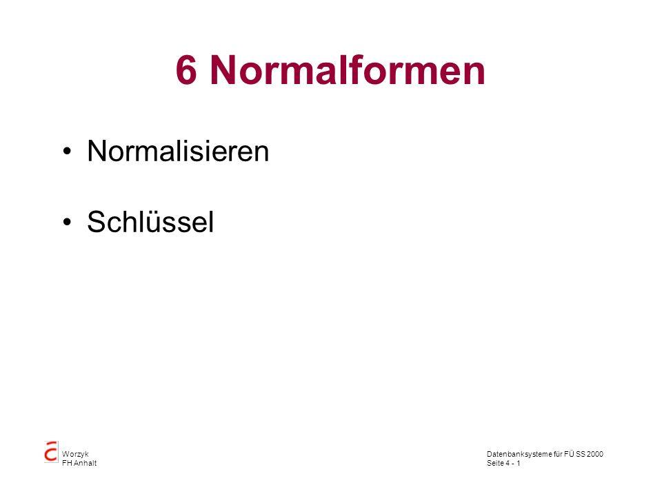 Datenbanksysteme für FÜ SS 2000 Seite 4 - 1 Worzyk FH Anhalt 6 Normalformen Normalisieren Schlüssel