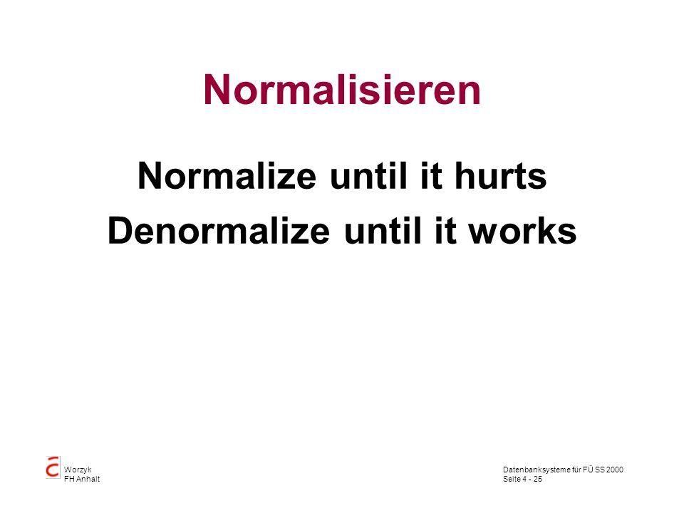 Datenbanksysteme für FÜ SS 2000 Seite 4 - 25 Worzyk FH Anhalt Normalisieren Normalize until it hurts Denormalize until it works
