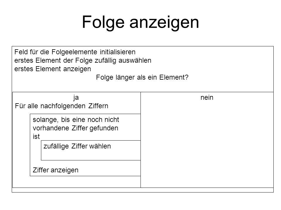 Folge anzeigen Feld für die Folgeelemente initialisieren erstes Element der Folge zufällig auswählen erstes Element anzeigen Folge länger als ein Elem