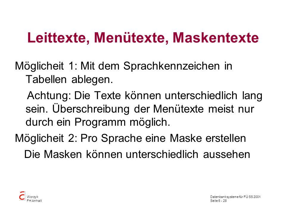 Datenbanksysteme für FÜ SS 2001 Seite 6 - 28 Worzyk FH Anhalt Leittexte, Menütexte, Maskentexte Möglicheit 1: Mit dem Sprachkennzeichen in Tabellen ablegen.