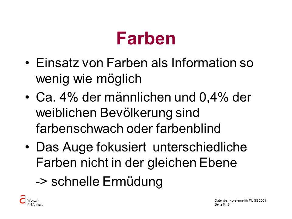 Datenbanksysteme für FÜ SS 2001 Seite 6 - 26 Worzyk FH Anhalt Hilfetexte und Fehlermeldungen Möglicheit 2: Mit dem Sprachkennzeichen in Tabellen ablegen Vorteil: Leicht zu ändern und zu erweitern Nachteil: Wird gewöhnlich nicht von den Entwicklungswerkzeugen unterstützt.