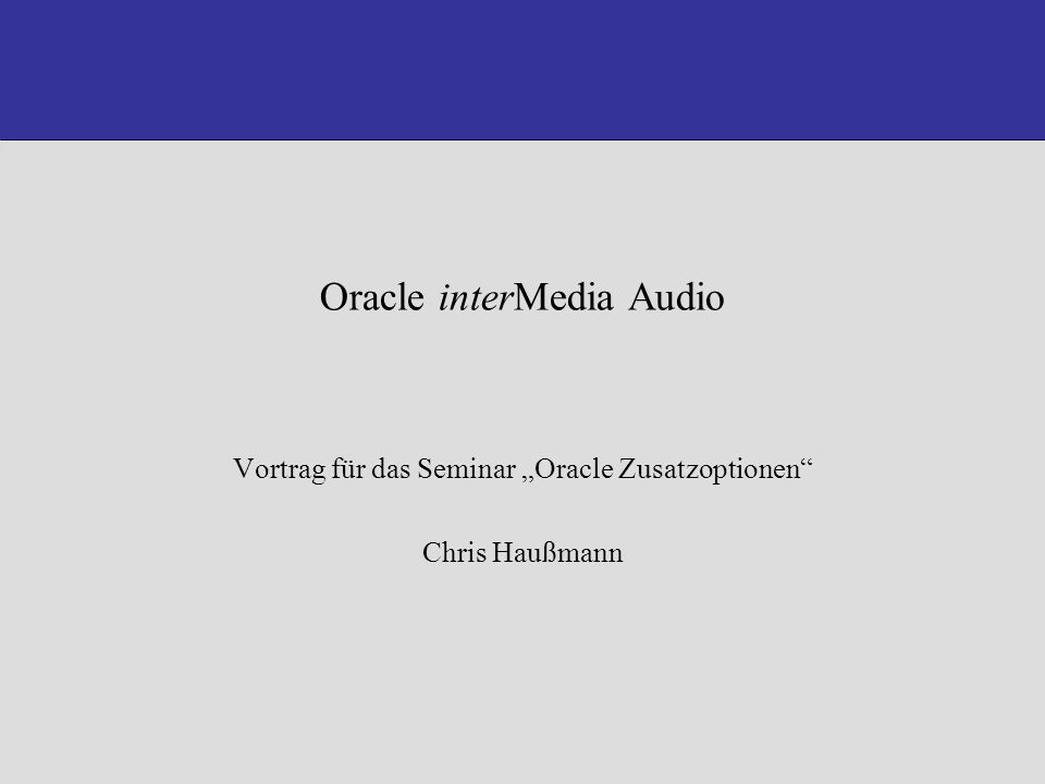 Oracle interMedia Audio Chris Haußmann 01.02.20052 Oracle-Directories Oracle-Installation an der HSA Der Datentyp ORDAudio Import einer Musikdatei Zugriff auf die Daten des importierten Musikstücks Inhalt