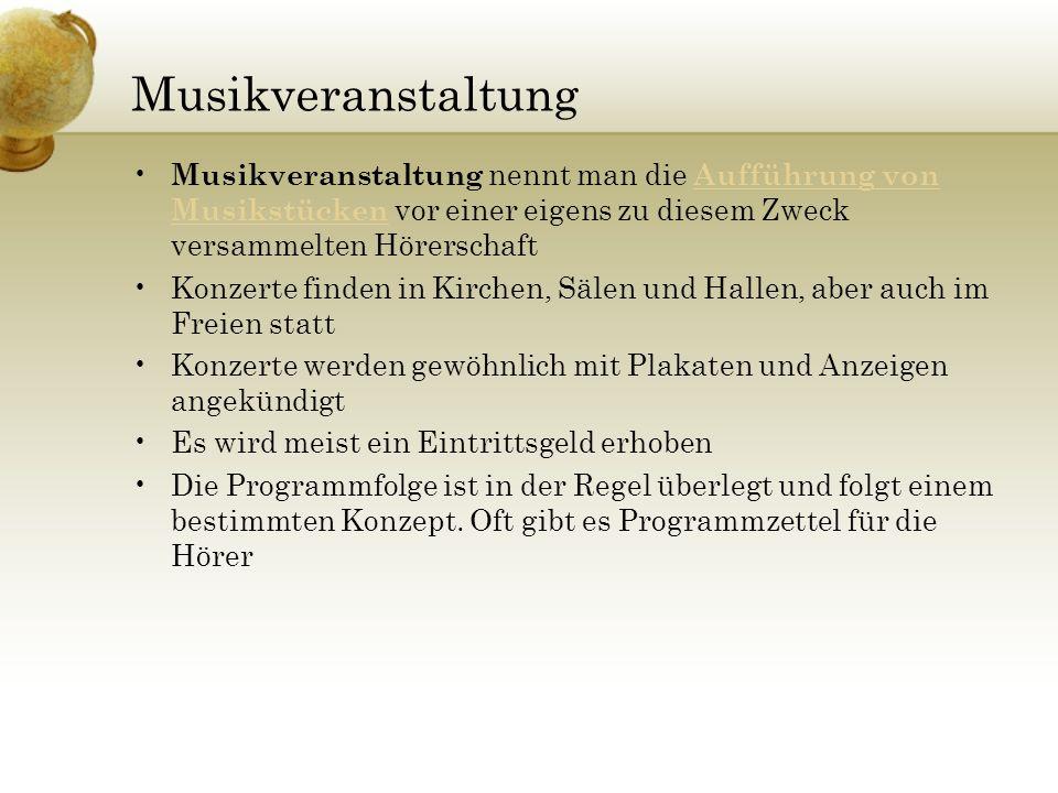 Musikveranstaltung Musikveranstaltung nennt man die Aufführung von Musikstücken vor einer eigens zu diesem Zweck versammelten Hörerschaft Aufführung v