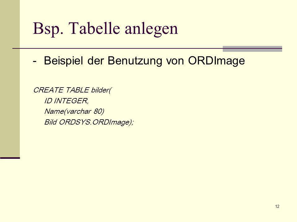 13 Bsp.: Bild als BFILE speichern INSERT INTO bilder (ID, Name, Bild) VALUES(1, Blume , ORDSYS.ORDImage.init( file , ORDIMGDIR ,Blume.gif )) sourceLocation Argument ORDIMGDIR von ORDSYS.ORDImage.init() muss ein lokales Verzeichnis sein.