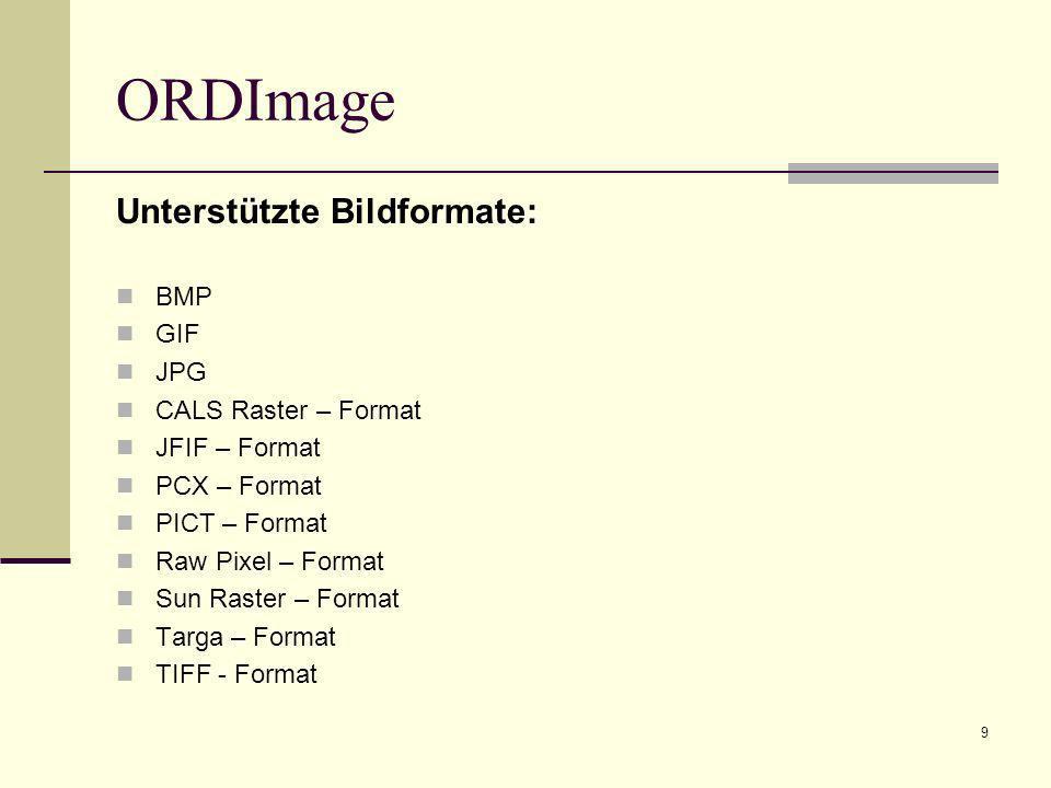 10 ORDImage bietet die Grundfunktionalit ä t zur Manipulation, Speicherung und zum Laden digitaler Bilder und Ä hnlichkeitssuche in Bilddaten, welche sich auf Farbe, Kontur und Textur beziehen durch Erweiterungen m ö glich Kann erweitert werden