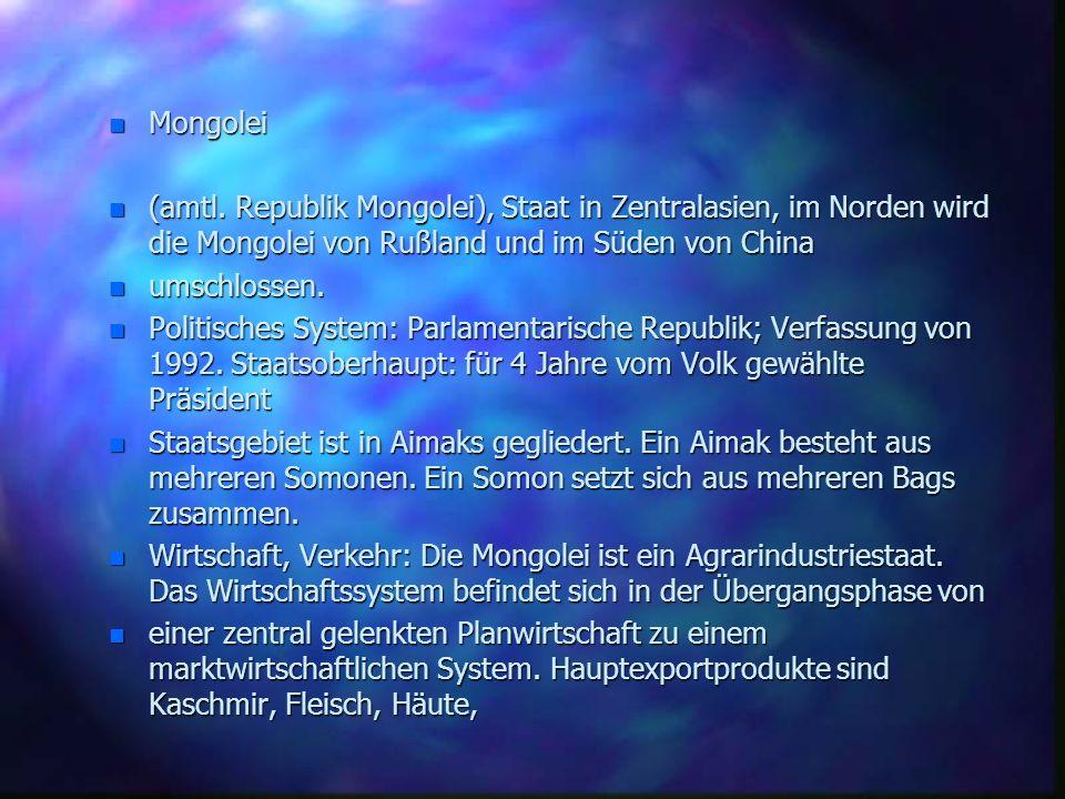 n Mongolei n (amtl. Republik Mongolei), Staat in Zentralasien, im Norden wird die Mongolei von Rußland und im Süden von China n umschlossen. n Politis