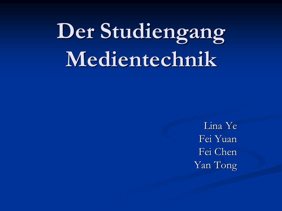 Der Studiengang Medientechnik Lina Ye Lina Ye Fei Yuan Fei Chen Yan Tong