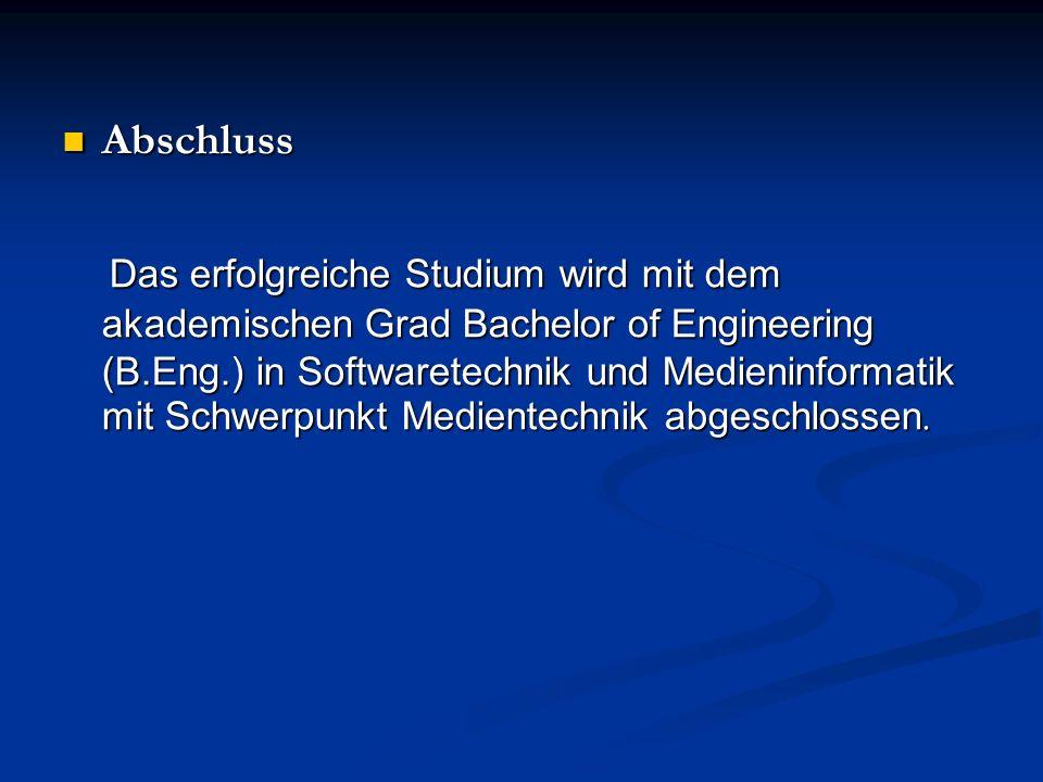 Abschluss Abschluss Das erfolgreiche Studium wird mit dem akademischen Grad Bachelor of Engineering (B.Eng.) in Softwaretechnik und Medieninformatik mit Schwerpunkt Medientechnik abgeschlossen.