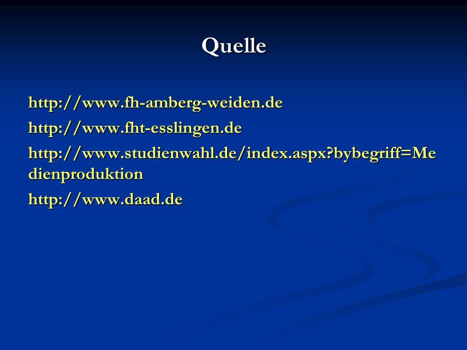 Quelle http://www.fh-amberg-weiden.dehttp://www.fht-esslingen.de http://www.studienwahl.de/index.aspx bybegriff=Me dienproduktion http://www.daad.de
