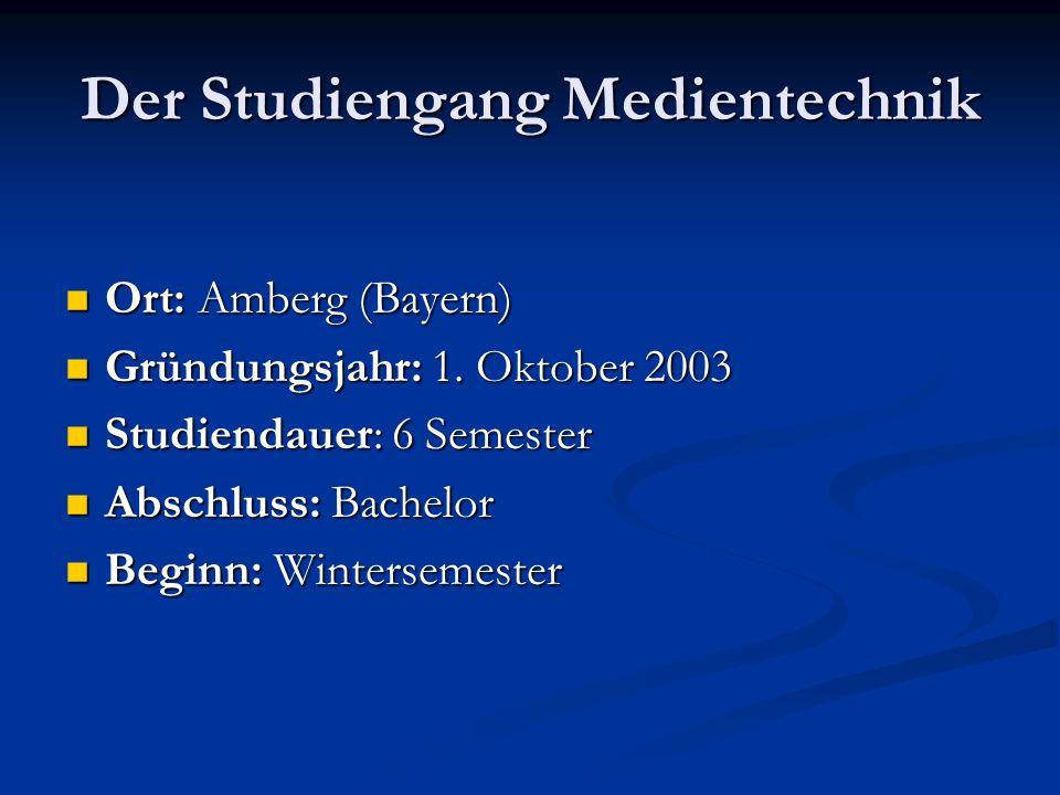 Der Studiengang Medientechnik Ort: Amberg (Bayern) Ort: Amberg (Bayern) Gründungsjahr: 1.