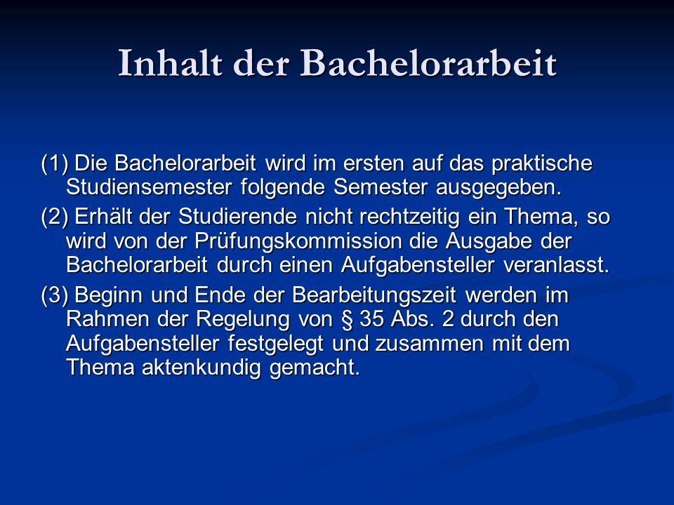 Inhalt der Bachelorarbeit (1) Die Bachelorarbeit wird im ersten auf das praktische Studiensemester folgende Semester ausgegeben.