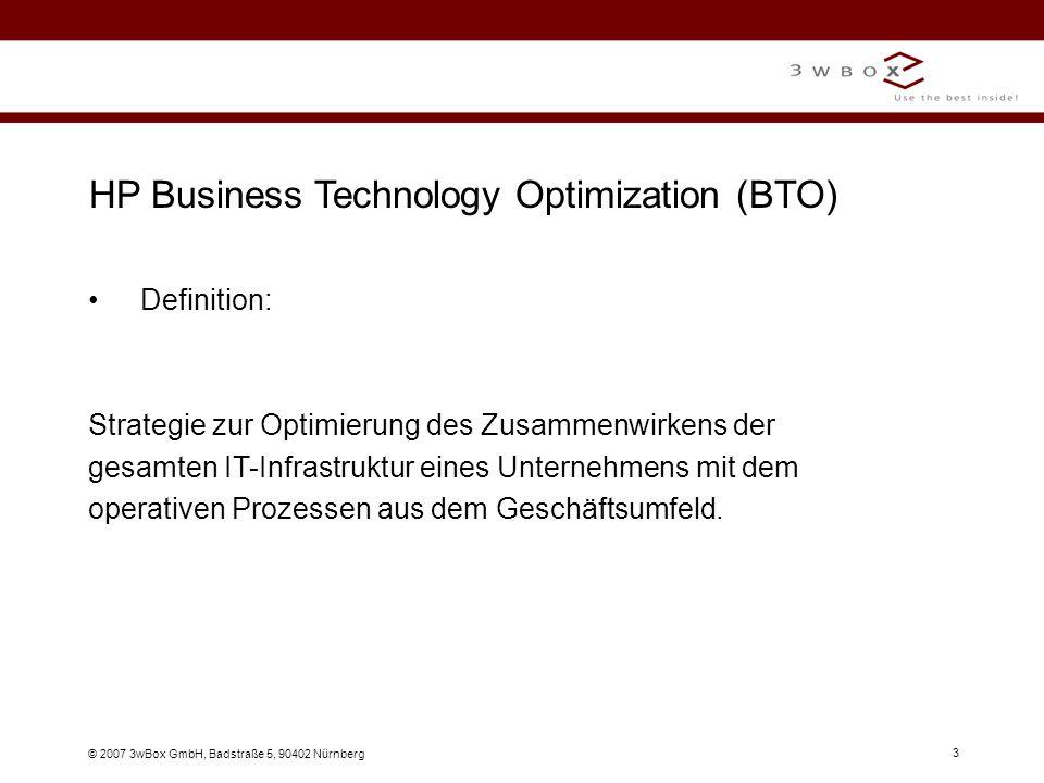 © 2007 3wBox GmbH, Badstraße 5, 90402 Nürnberg 4 HP Business Technology Optimization (BTO) Zielsetzung: Alle der IT zugewiesenen Komponenten sollen auch die Geschäftsziele verfolgen.