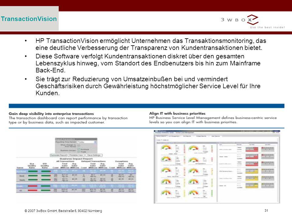 © 2007 3wBox GmbH, Badstraße 5, 90402 Nürnberg 31 TransactionVision HP TransactionVision ermöglicht Unternehmen das Transaktionsmonitoring, das eine d
