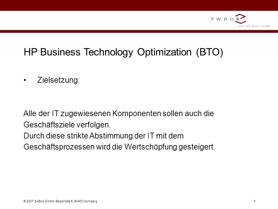 © 2007 3wBox GmbH, Badstraße 5, 90402 Nürnberg 4 HP Business Technology Optimization (BTO) Zielsetzung: Alle der IT zugewiesenen Komponenten sollen au