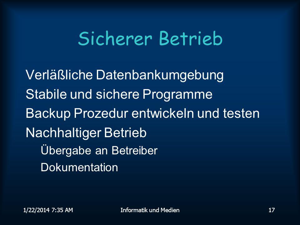 1/22/2014 7:36 AMInformatik und Medien17 Sicherer Betrieb Verläßliche Datenbankumgebung Stabile und sichere Programme Backup Prozedur entwickeln und testen Nachhaltiger Betrieb Übergabe an Betreiber Dokumentation