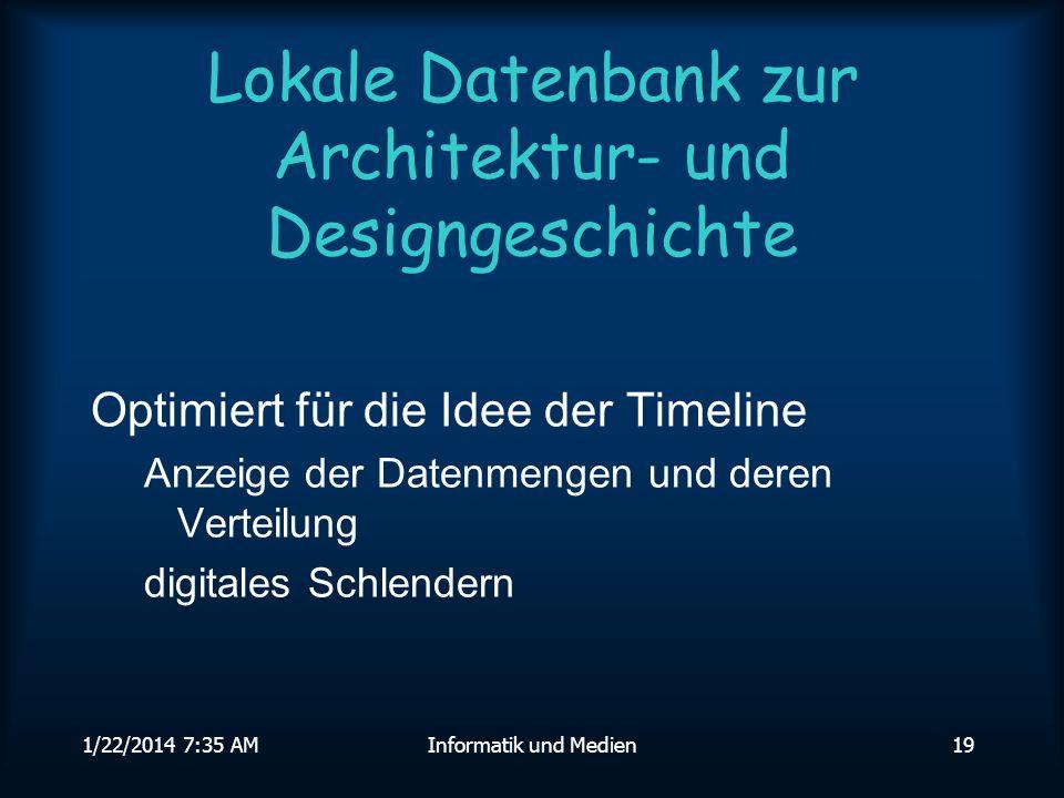 1/22/2014 7:36 AMInformatik und Medien19 Lokale Datenbank zur Architektur- und Designgeschichte Optimiert für die Idee der Timeline Anzeige der Datenmengen und deren Verteilung digitales Schlendern