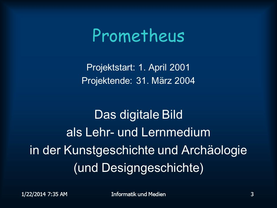 1/22/2014 7:36 AMInformatik und Medien3 Prometheus Projektstart: 1.