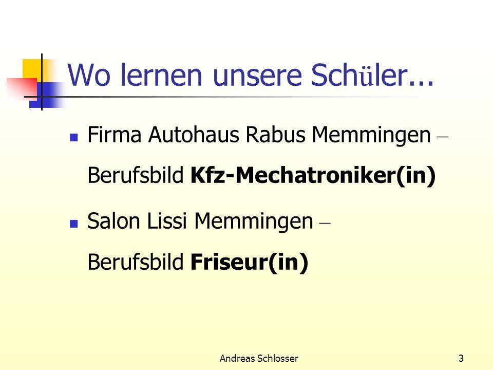 Andreas Schlosser3 Wo lernen unsere Sch ü ler... Firma Autohaus Rabus Memmingen – Berufsbild Kfz-Mechatroniker(in) Salon Lissi Memmingen – Berufsbild
