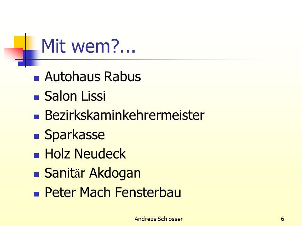 Andreas Schlosser6 Mit wem?... Autohaus Rabus Salon Lissi Bezirkskaminkehrermeister Sparkasse Holz Neudeck Sanit ä r Akdogan Peter Mach Fensterbau