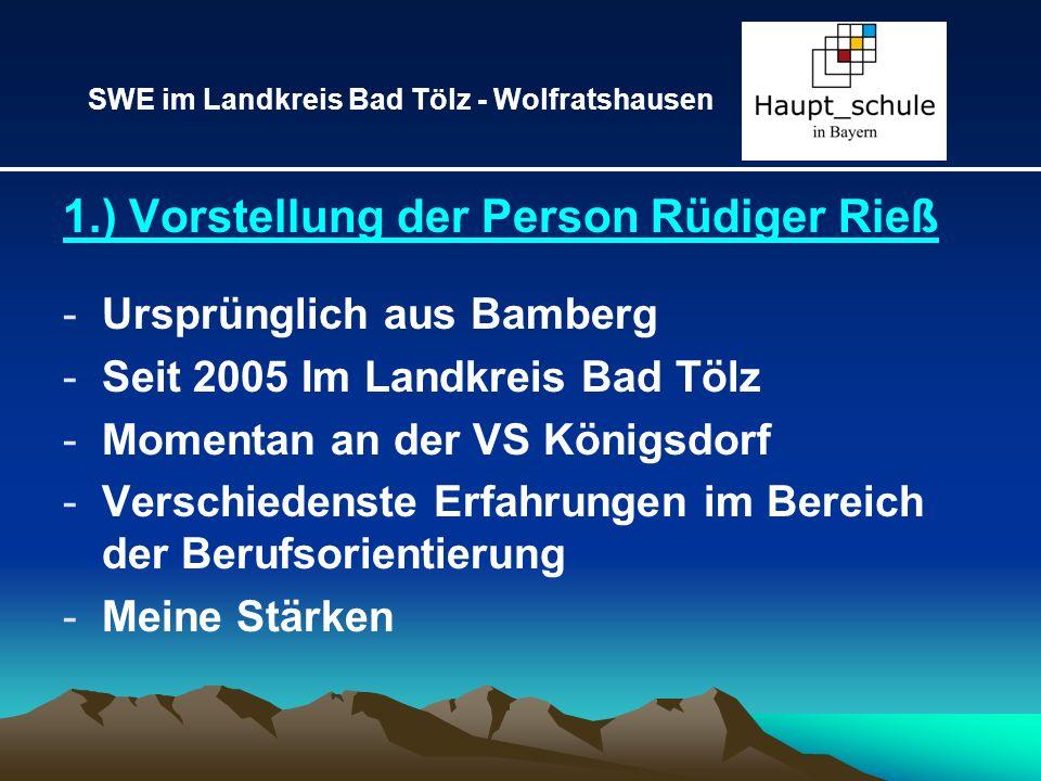 1.) Vorstellung der Person Rüdiger Rieß -Ursprünglich aus Bamberg -Seit 2005 Im Landkreis Bad Tölz -Momentan an der VS Königsdorf -Verschiedenste Erfa