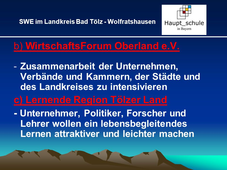 4.) Bisherige Aktionen im Bereich der Berufsorientierung an unseren Schulen -Praxistage -Berufsausbildungsmessen -Schülerfirmen -Betriebspraktika -Bewerbungstraining -Berufsberater -…-… SWE im Landkreis Bad Tölz - Wolfratshausen
