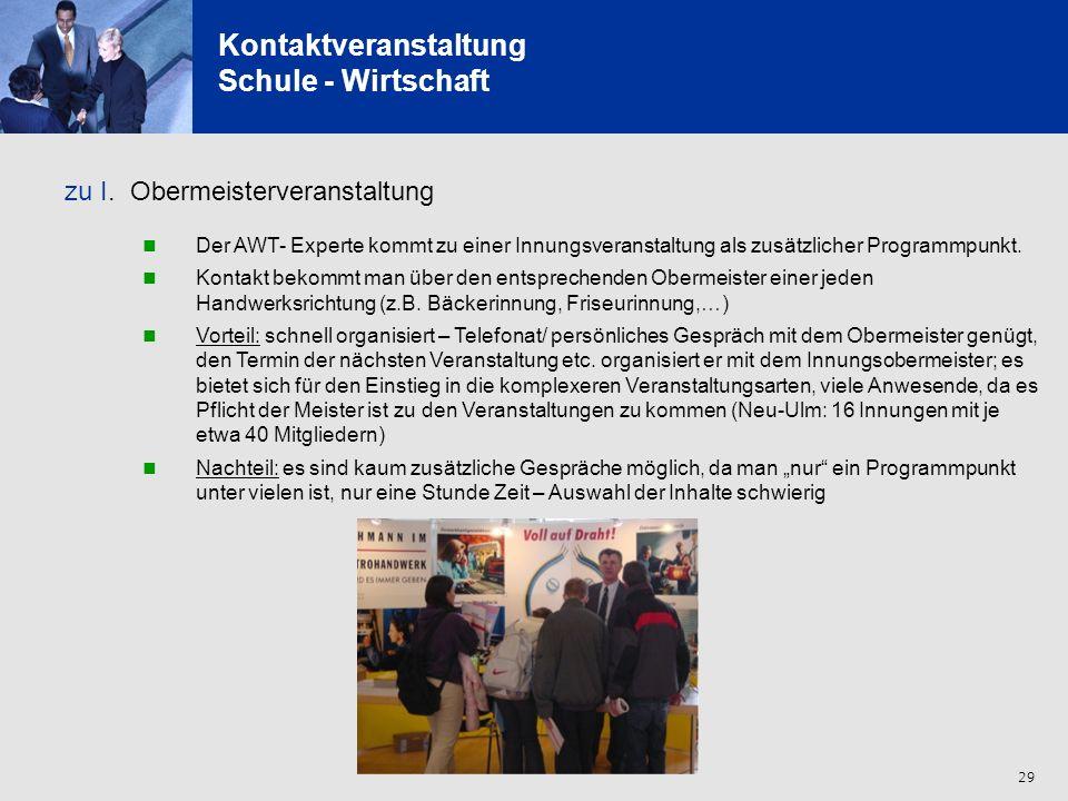 29 Kontaktveranstaltung Schule - Wirtschaft zu I. Obermeisterveranstaltung Der AWT- Experte kommt zu einer Innungsveranstaltung als zusätzlicher Progr