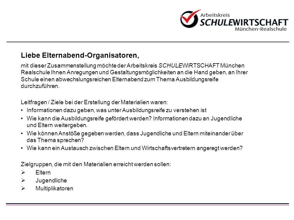 Liebe Elternabend-Organisatoren, mit dieser Zusammenstellung möchte der Arbeitskreis SCHULEWIRTSCHAFT München Realschule Ihnen Anregungen und Gestaltu
