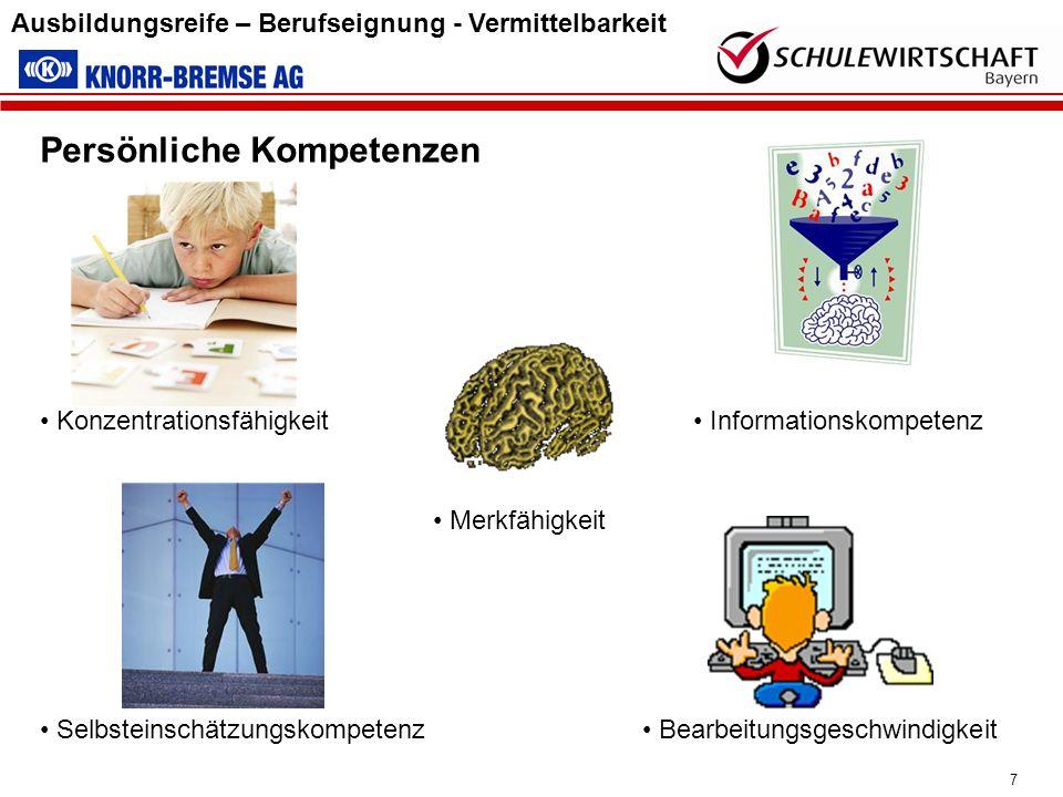 7 Ausbildungsreife – Berufseignung - Vermittelbarkeit Persönliche Kompetenzen Bearbeitungsgeschwindigkeit Merkfähigkeit Konzentrationsfähigkeit Selbst