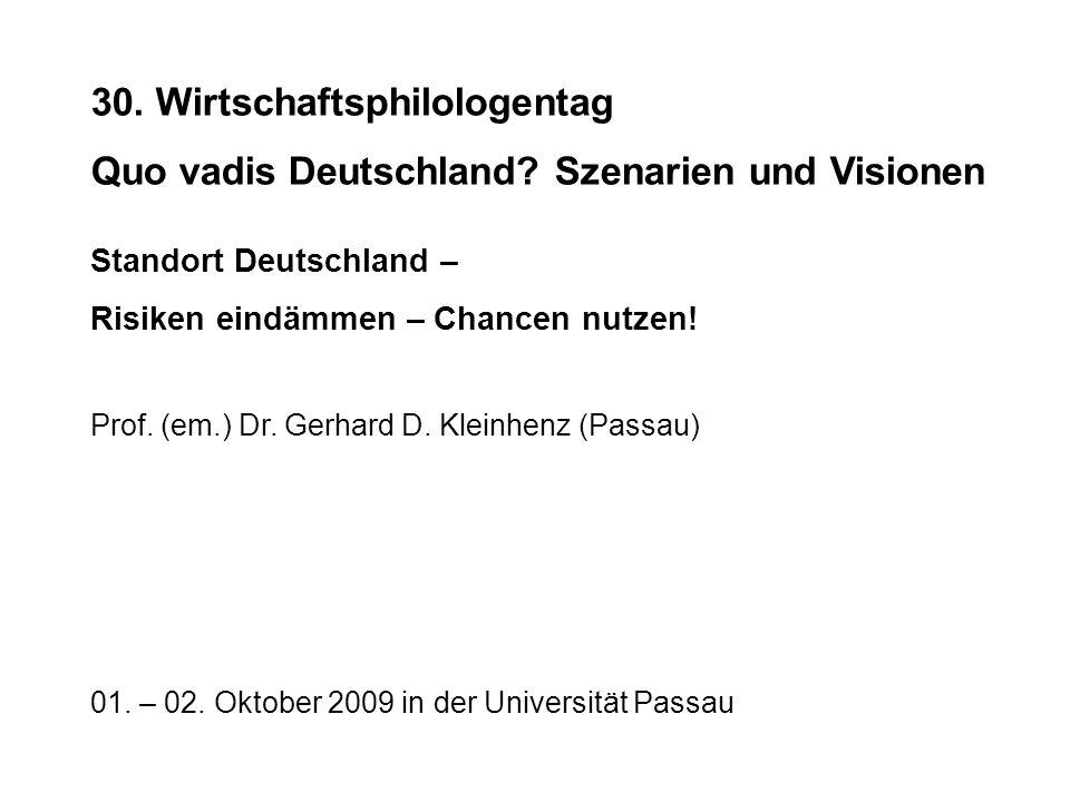 30. Wirtschaftsphilologentag Quo vadis Deutschland? Szenarien und Visionen Standort Deutschland – Risiken eindämmen – Chancen nutzen! Prof. (em.) Dr.