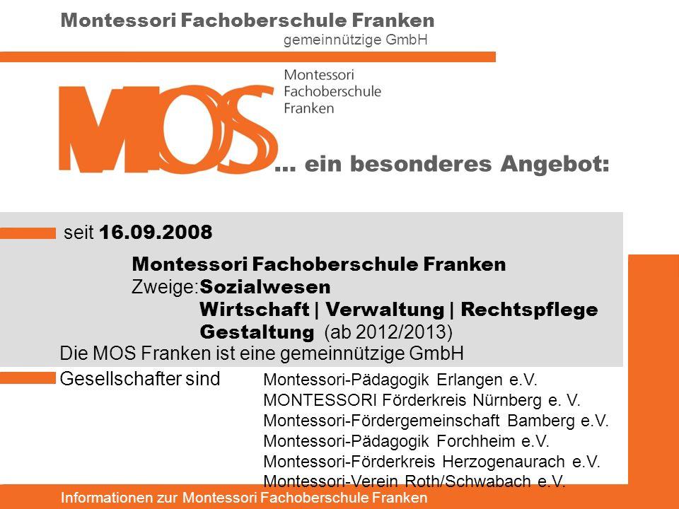 Informationen zur Montessori Fachoberschule Franken Montessori Fachoberschule Franken gemeinnützige GmbH … ein besonderes Angebot: seit 16.09.2008 Mon