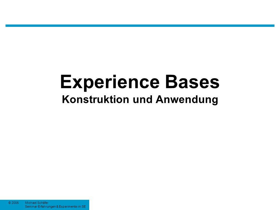 © 2005Michael Schäfer Seminar Erfahrungen & Experimente im SE Experience Bases Konstruktion und Anwendung