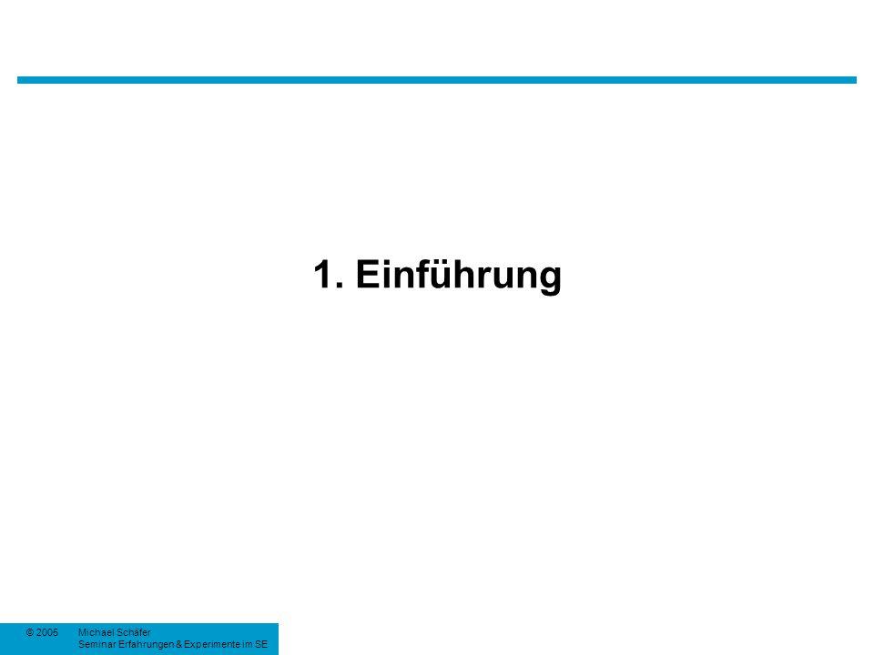 © 2005Michael Schäfer Seminar Erfahrungen & Experimente im SE 1. Einführung