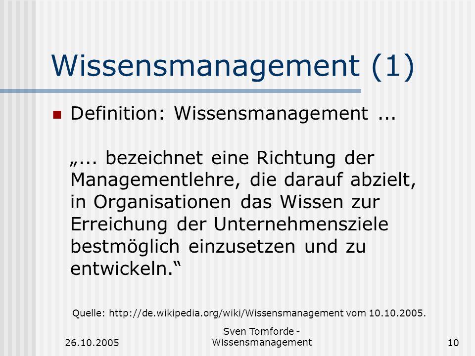 26.10.2005 Sven Tomforde - Wissensmanagement10 Wissensmanagement (1) Definition: Wissensmanagement...... bezeichnet eine Richtung der Managementlehre,