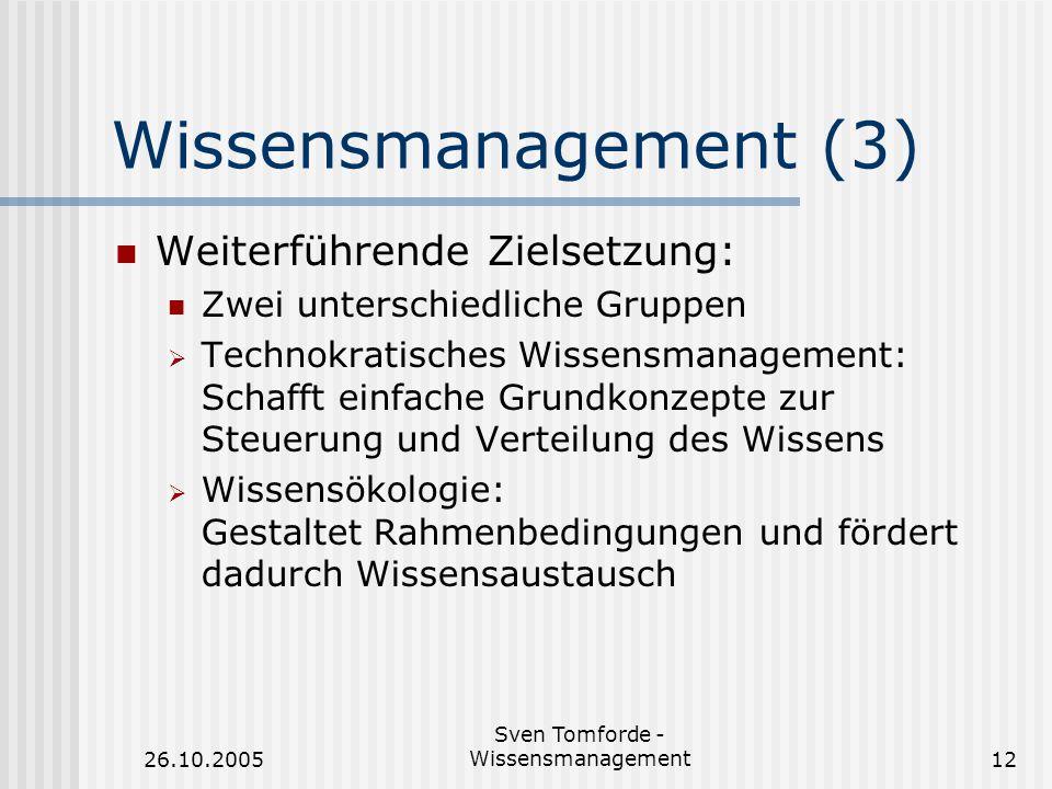 26.10.2005 Sven Tomforde - Wissensmanagement12 Wissensmanagement (3) Weiterführende Zielsetzung: Zwei unterschiedliche Gruppen Technokratisches Wissen