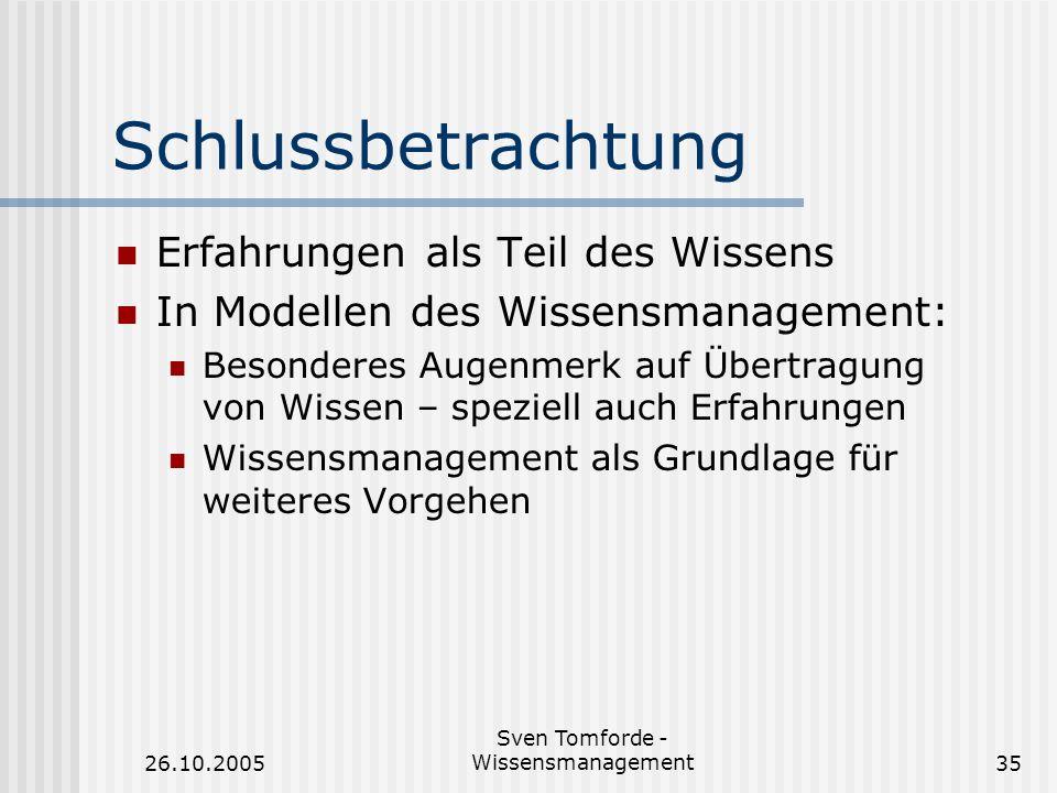 26.10.2005 Sven Tomforde - Wissensmanagement35 Schlussbetrachtung Erfahrungen als Teil des Wissens In Modellen des Wissensmanagement: Besonderes Augen