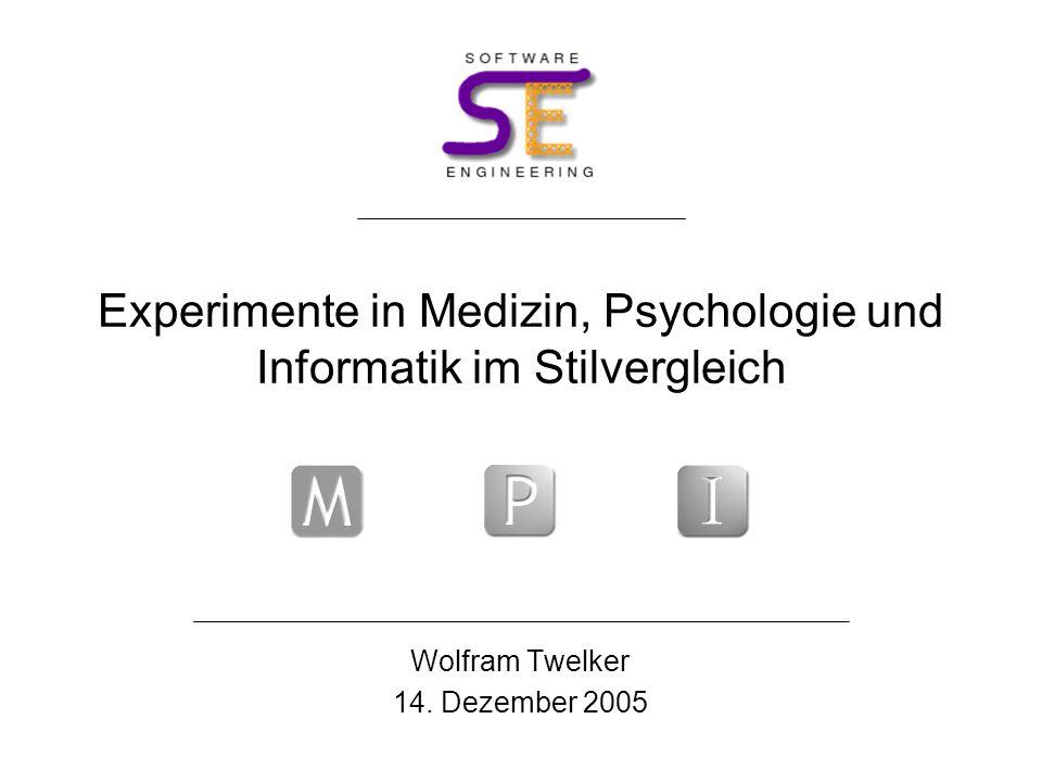 Experimente in Medizin, Psychologie und Informatik im Stilvergleich Wolfram Twelker 14. Dezember 2005