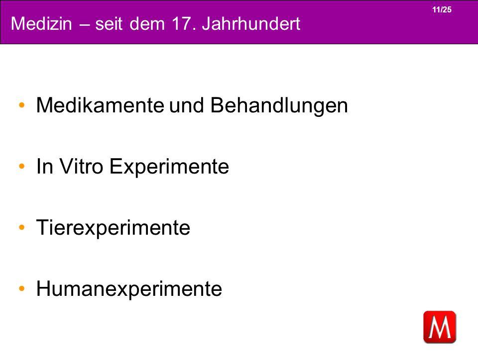 11/25 Medizin – seit dem 17. Jahrhundert Medikamente und Behandlungen In Vitro Experimente Tierexperimente Humanexperimente