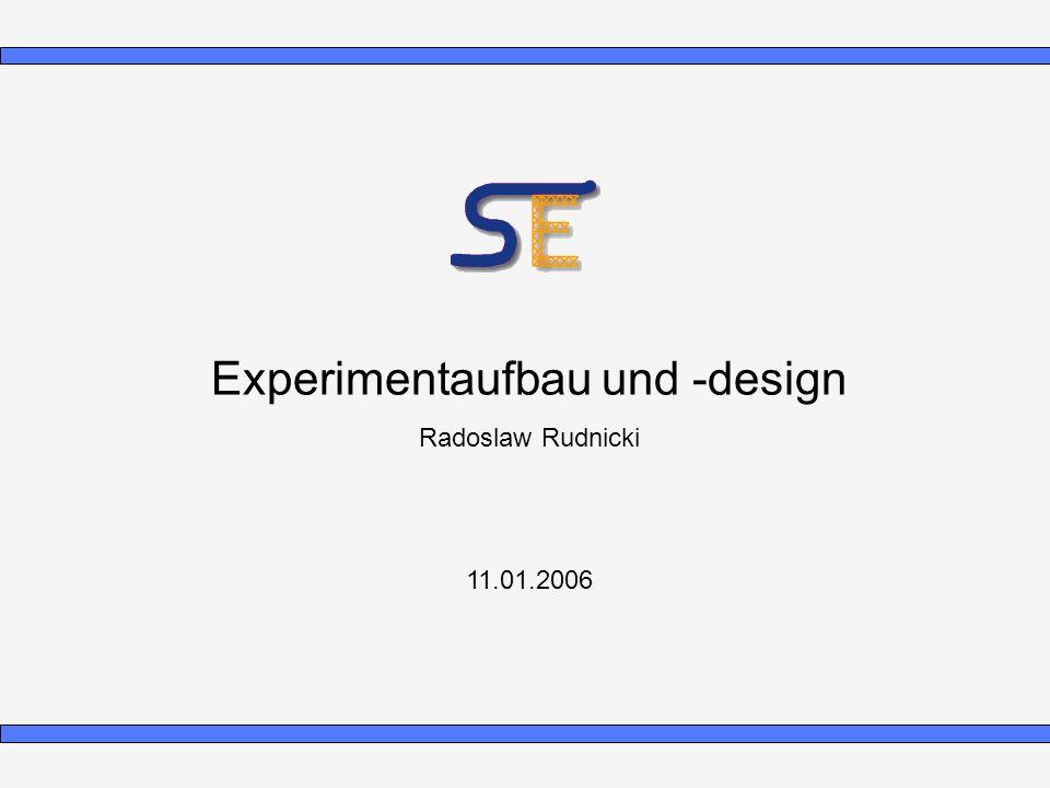 Experimentaufbau und -design Radoslaw Rudnicki 11.01.2006