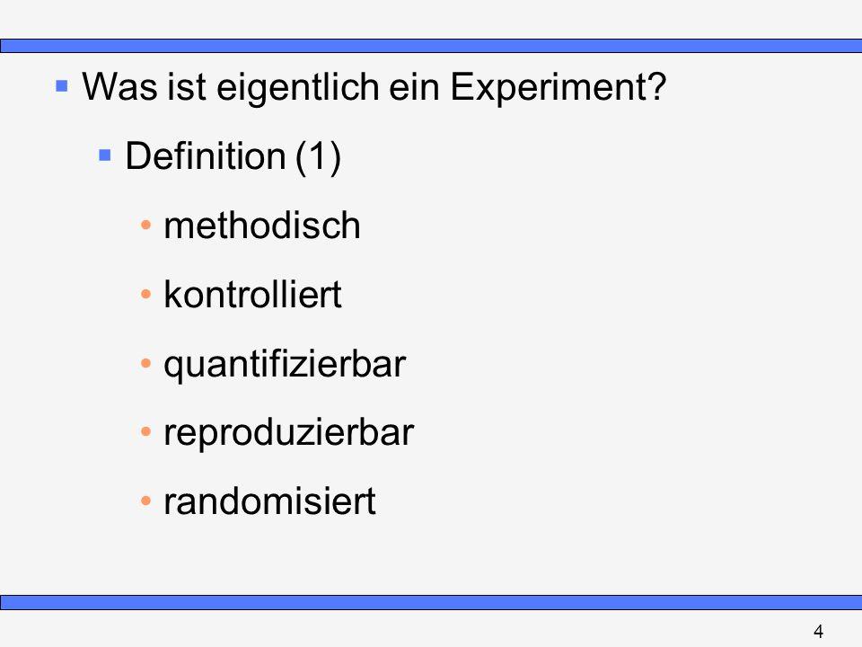 Was ist eigentlich ein Experiment? Definition (1) methodisch kontrolliert quantifizierbar reproduzierbar randomisiert 4