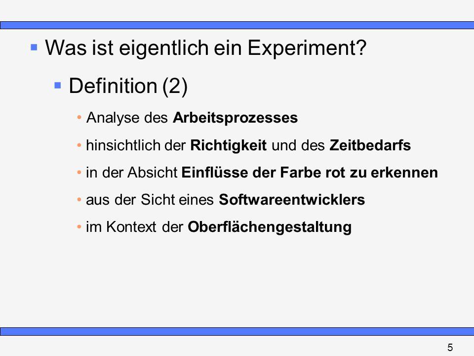 Was ist eigentlich ein Experiment? Definition (2) Analyse des Arbeitsprozesses hinsichtlich der Richtigkeit und des Zeitbedarfs in der Absicht Einflüs