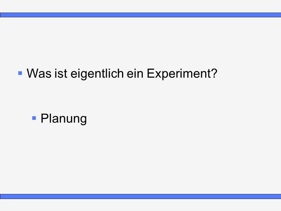Was ist eigentlich ein Experiment? Planung