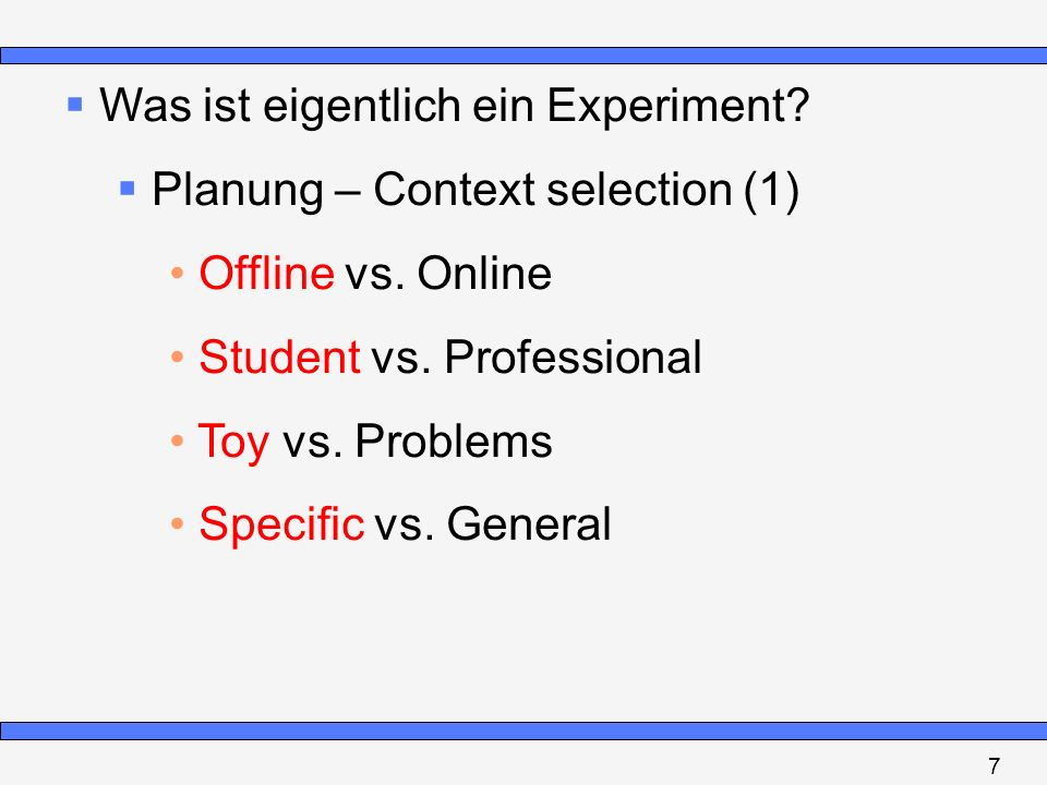 Was ist eigentlich ein Experiment? Planung – Context selection (1) Offline vs. Online Student vs. Professional Toy vs. Problems Specific vs. General 7