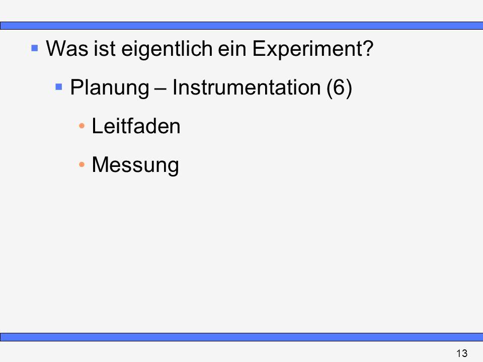 Was ist eigentlich ein Experiment? Planung – Instrumentation (6) Leitfaden Messung 13