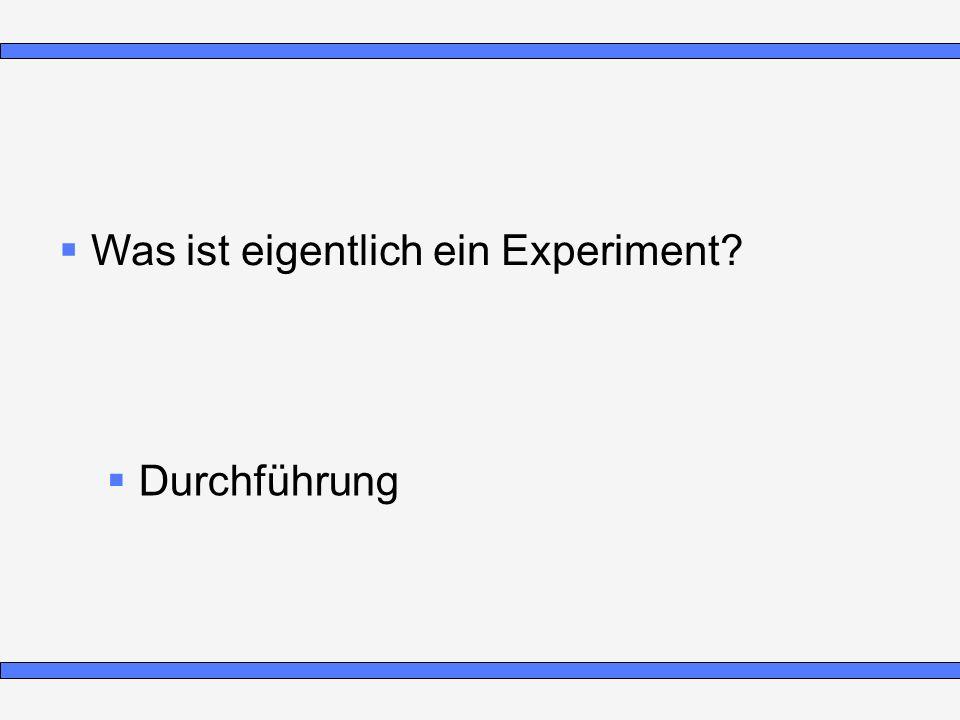 Was ist eigentlich ein Experiment? Durchführung