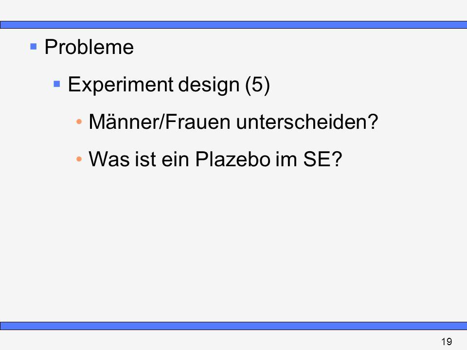 Probleme Experiment design (5) Männer/Frauen unterscheiden? Was ist ein Plazebo im SE? 19