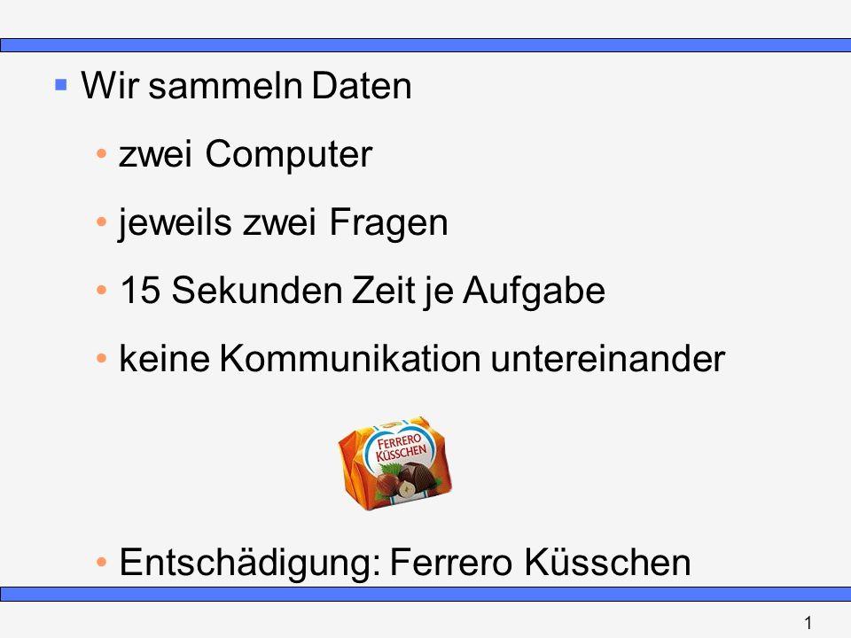 zwei Computer jeweils zwei Fragen 15 Sekunden Zeit je Aufgabe keine Kommunikation untereinander Entschädigung: Ferrero Küsschen 1
