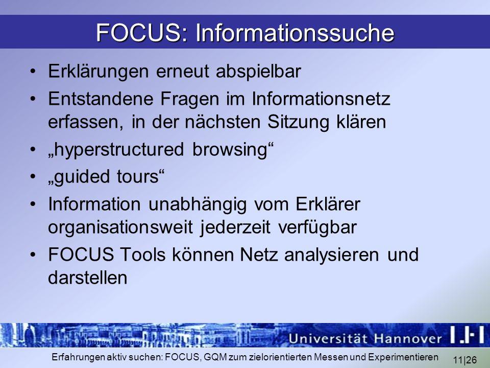 11|26 Erfahrungen aktiv suchen: FOCUS, GQM zum zielorientierten Messen und Experimentieren FOCUS: Informationssuche Erklärungen erneut abspielbar Ents