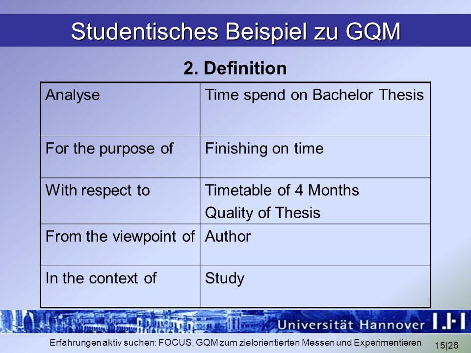 15|26 Erfahrungen aktiv suchen: FOCUS, GQM zum zielorientierten Messen und Experimentieren Studentisches Beispiel zu GQM 2. Definition AnalyseTime spe